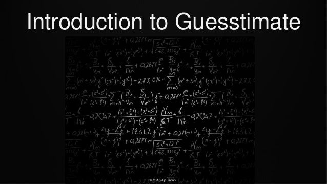 Introduction to Guesstimate © 2016 Aplusclick