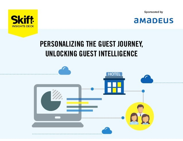 PERSONALIZING THE GUEST JOURNEY, UNLOCKING GUEST INTELLIGENCE INSIGHTS DECK Sponsored by