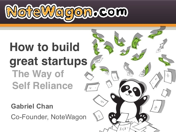 How to buildgreat startups!The Way of!Self Reliance!Gabriel ChanGabriel ChanCo-Founder, NoteWagon hi@notewagon.com   fb.co...