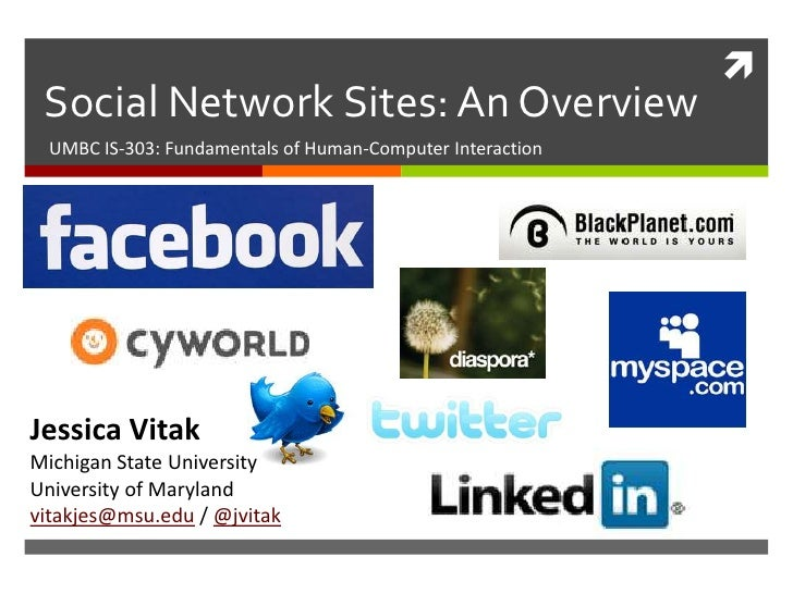 Social Network Sites: An Overview UMBC IS-303: Fundamentals of Human-Computer InteractionJessica VitakMichigan State Uni...