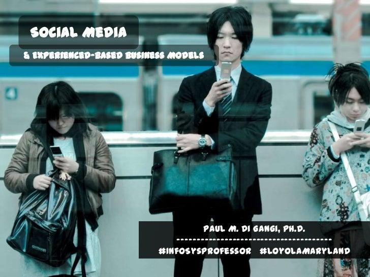 Social Media& Experienced-based Business Models                                     Paul M. Di Gangi, Ph.D.               ...