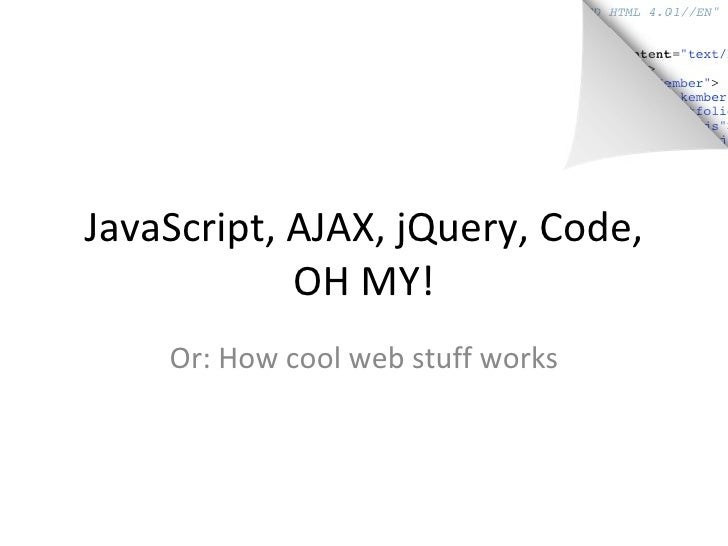 JavaScript, AJAX, jQuery, Code, OH MY! Or: How cool web stuff works