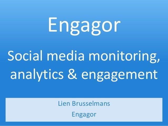 EngagorSocial media monitoring,analytics & engagement       Lien Brusselmans            Engagor