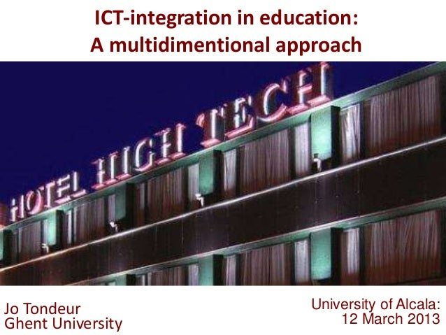 ICT-integration in education:           A multidimentional approachJo Tondeur                        University of Alcala:...