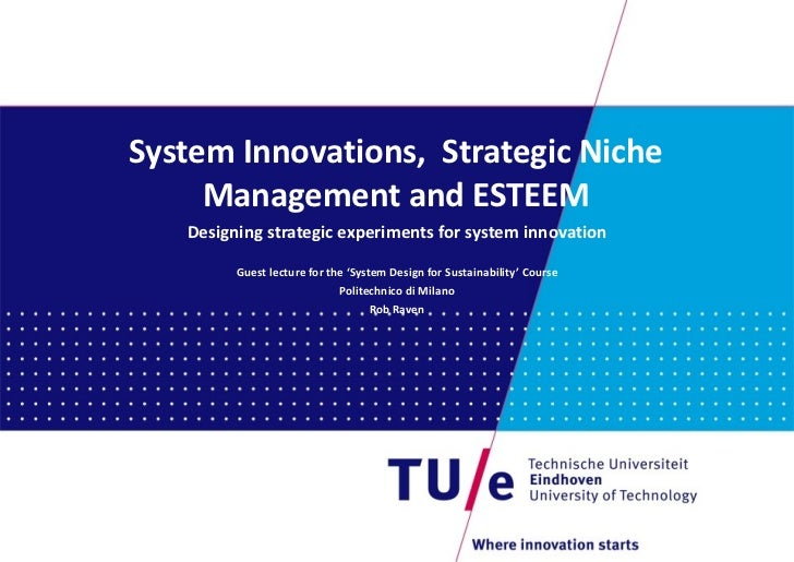 System Innovations,  Strategic Niche Management and ESTEEM Designing strategic experiments for system innovation Guest lec...