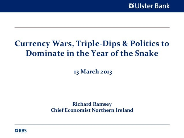 Currency Wars, Triple‐Dips & Politics to   Dominate in the Year of the Snake                  13 March 2013               ...