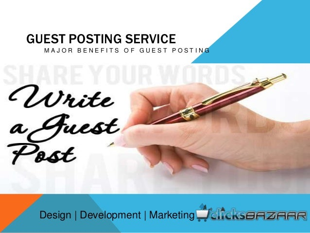 GUEST POSTING SERVICE M A J O R B E N E F I T S O F G U E S T P O S T I N G Design | Development | Marketing