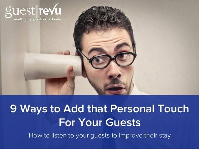 How to listen to your guests to improve their stay 9 Ways to Add that Personal Touch For Your Guests