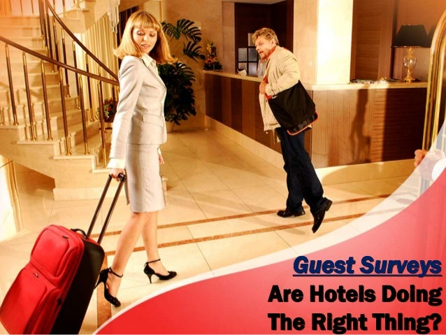 Guest SurveysAre Hotels DoingThe Right Thing?