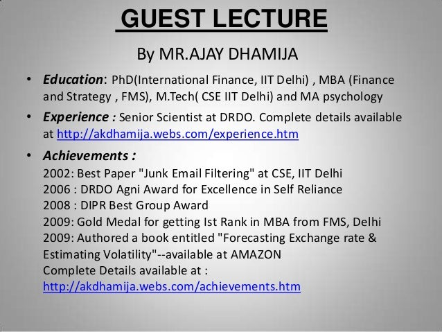 GUEST LECTURE By MR.AJAY DHAMIJA • Education: PhD(International Finance, IIT Delhi) , MBA (Finance and Strategy , FMS), M....
