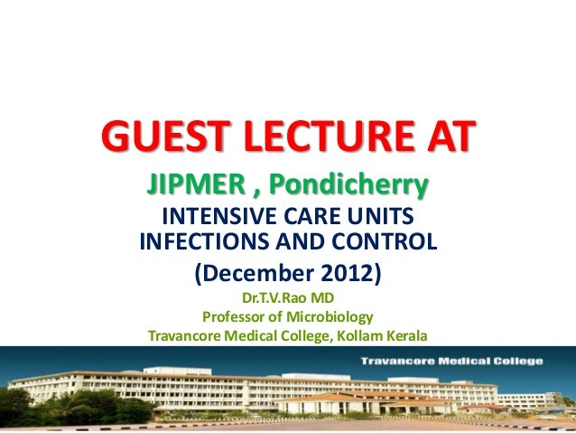 GUEST LECTURE AT               JIPMER , Pondicherry                INTENSIVE CARE UNITS              INFECTIONS AND CONTRO...