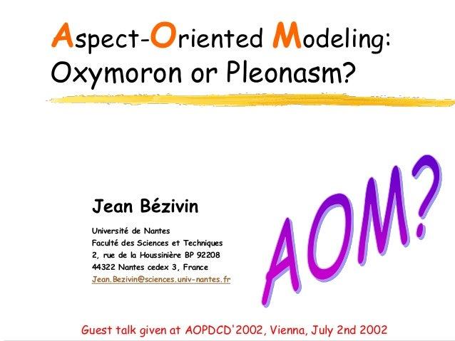 Aspect-Oriented Modeling: Oxymoron or Pleonasm? Jean Bézivin Université de Nantes Faculté des Sciences et Techniques 2, ru...