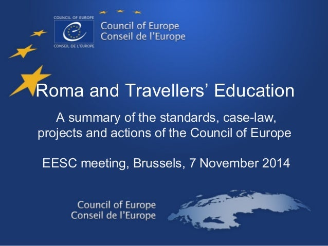 Roma and Travellers' Education  A summary of the standards, case-law,  projects and actions of the Council of Europe  EESC...