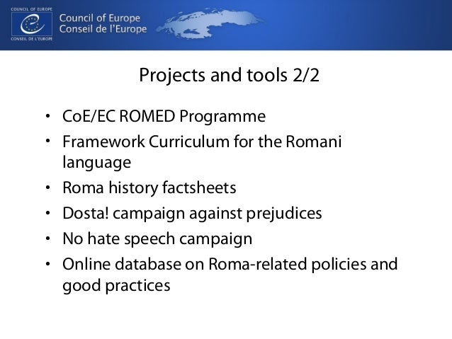 Projects and tools 2/2  • CoE/EC ROMED Programme  • Framework Curriculum for the Romani  language  • Roma history factshee...