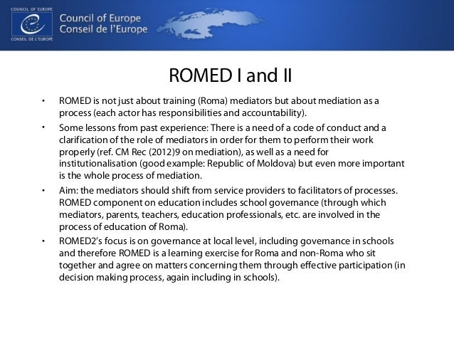 ROMED I and II  • ROMED is not just about training (Roma) mediators but about mediation as a  process (each actor has resp...