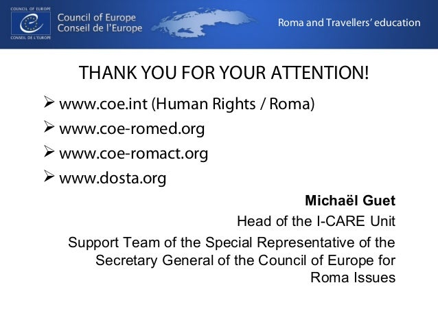 Roma and Travellers' education  THANK YOU FOR YOUR ATTENTION!  www.coe.int (Human Rights / Roma)  www.coe-romed.org  ww...