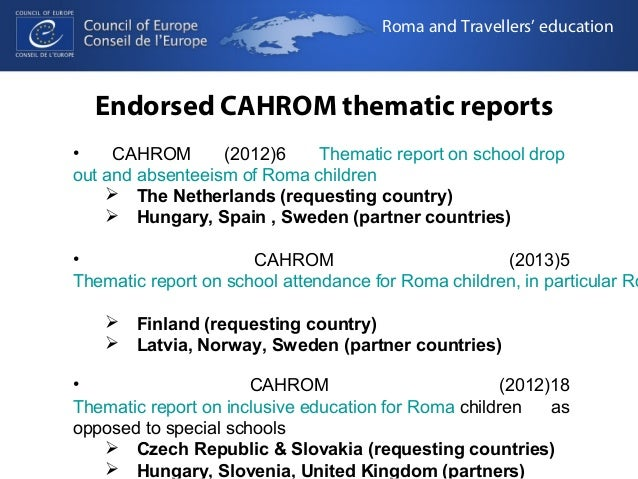 Roma and Travellers' education  Endorsed CAHROM thematic reports  • CAHROM (2012)6 Thematic report on school drop  out and...
