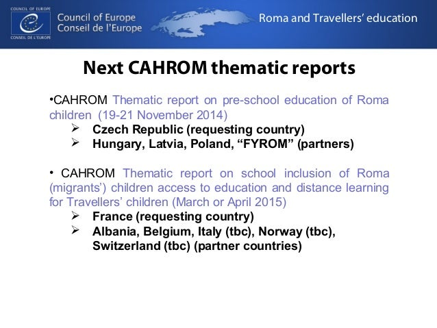 Roma and Travellers' education  Next CAHROM thematic reports  •CAHROM Thematic report on pre-school education of Roma  chi...