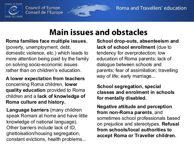 Roma and Travellers' education  Main issues and obstacles  Roma families face multiple issues,  (poverty, unemployment, de...