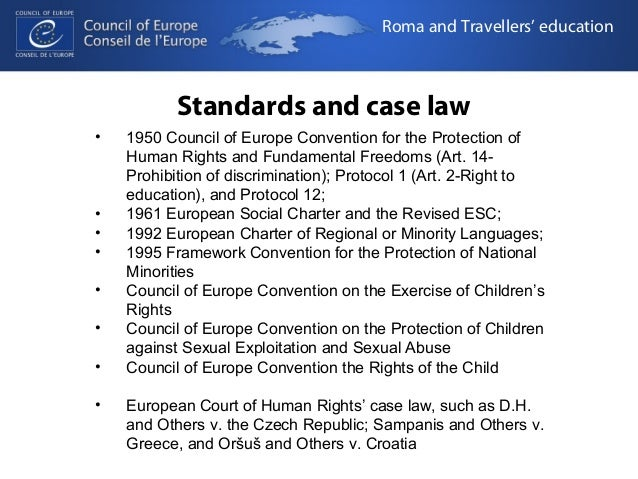 Roma and Travellers' education  Standards and case law  • 1950 Council of Europe Convention for the Protection of  Human R...