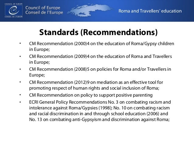 Roma and Travellers' education  Standards (Recommendations)  • CM Recommendation (2000)4 on the education of Roma/Gypsy ch...