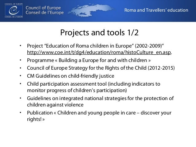 """Projects and tools 1/2  • Project """"Education of Roma children in Europe"""" (2002-2009)""""  http://www.coe.int/t/dg4/education/..."""