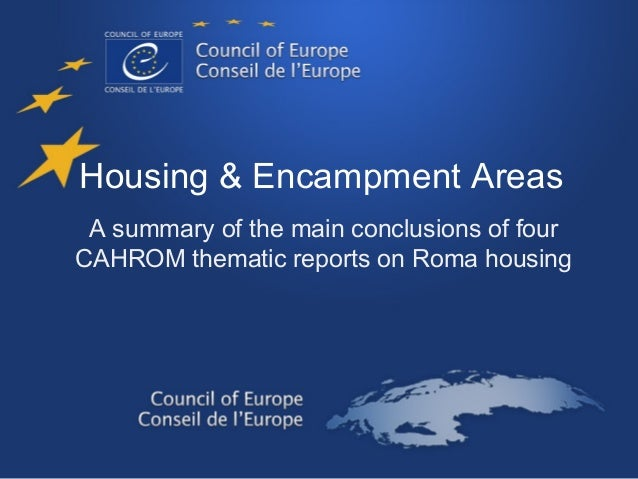 Housing & Encampment Areas  A summary of the main conclusions of four  CAHROM thematic reports on Roma housing