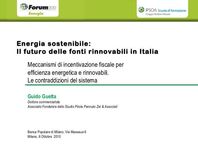 Meccanismi di incentivazione fiscale per efficienza energetica e rinnovabili. Le contraddizioni del sistema Energia sosten...