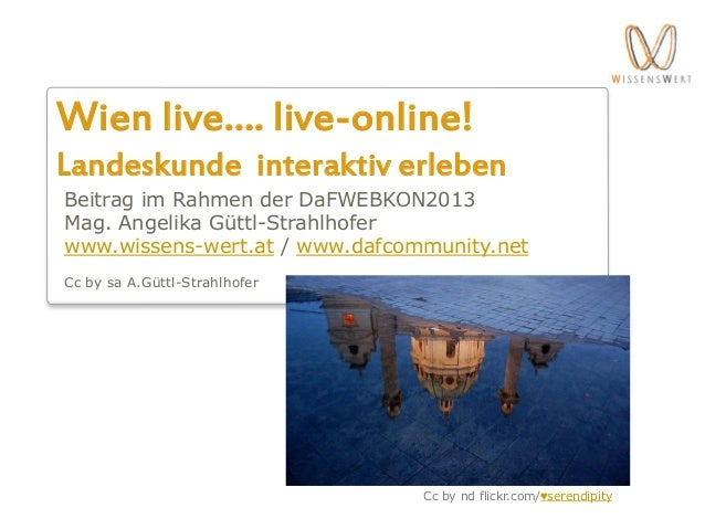 Wien live…. live-online!Landeskunde interaktiv erlebenBeitrag im Rahmen der DaFWEBKON2013Mag. Angelika Güttl-Strahlhoferww...