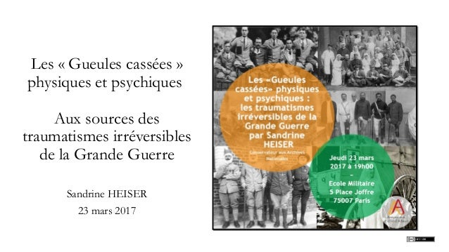 Les « Gueules cassées » physiques et psychiques Aux sources des traumatismes irréversibles de la Grande Guerre Sandrine HE...