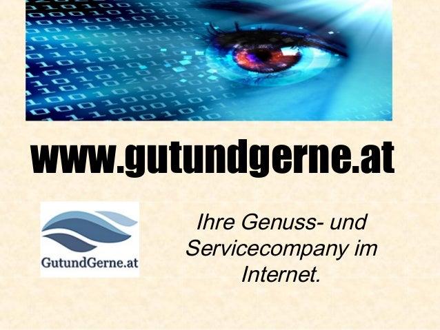 www.gutundgerne.at Ihre Genuss- und Servicecompany im Internet.