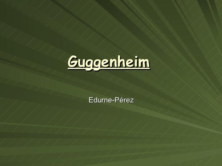 Guggenheim   Edurne-Pérez