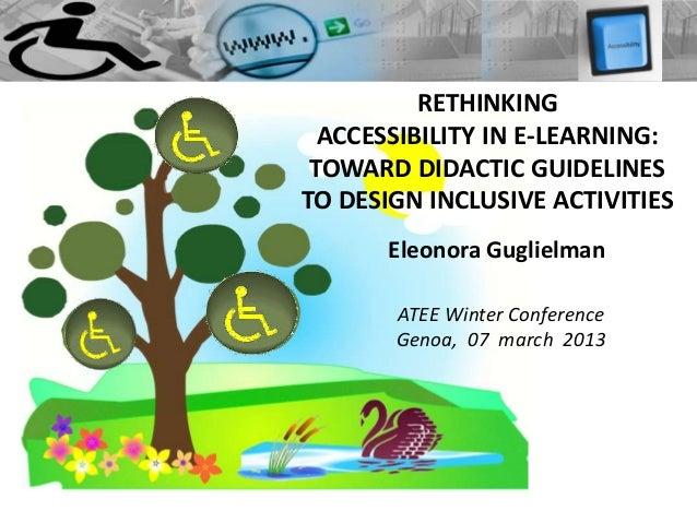 RETHINKING  ACCESSIBILITY IN E-LEARNING: TOWARD DIDACTIC GUIDELINESTO DESIGN INCLUSIVE ACTIVITIES       Eleonora Guglielma...
