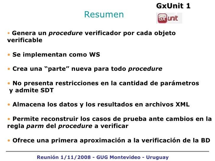 Resumen  GxUnit 1 Reunión 1/11/2008 - GUG Montevideo - Uruguay <ul><li>Genera un  procedure  verificador por cada objeto v...