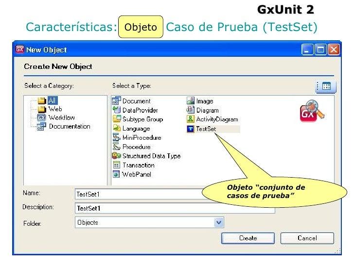"GxUnit 2 Características: Objeto Caso de Prueba (TestSet) Objeto Objeto ""conjunto de casos de prueba"""