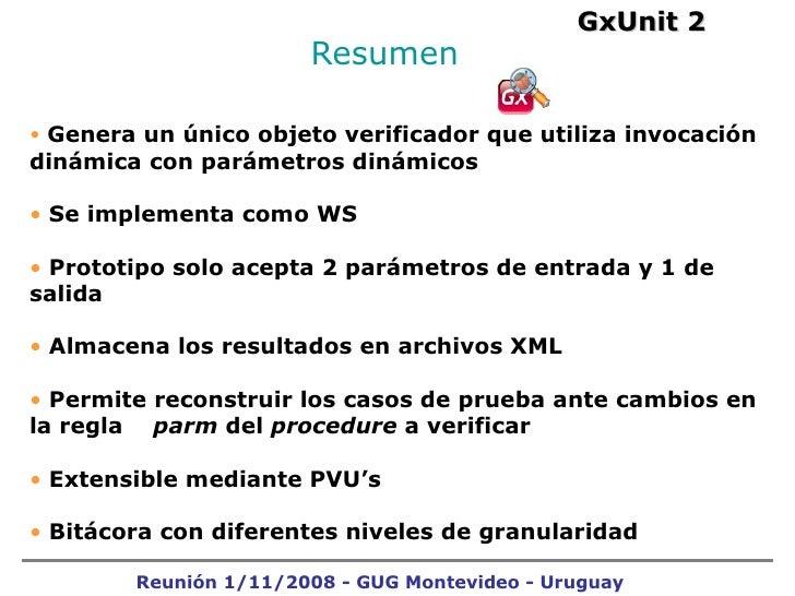 Resumen  GxUnit 2 Reunión 1/11/2008 - GUG Montevideo - Uruguay <ul><li>Genera un único objeto verificador que utiliza invo...
