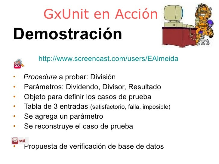 GxUnit en Acción <ul><ul><li>Demostración </li></ul></ul><ul><ul><li>http:// www.screencast.com / users / EAlmeida </li></...