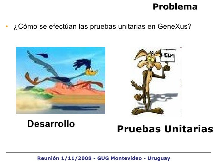 <ul><li>¿Cómo se efectúan las pruebas unitarias en GeneXus? </li></ul><ul><li>Desarrollo </li></ul>Problema Pruebas Unitar...