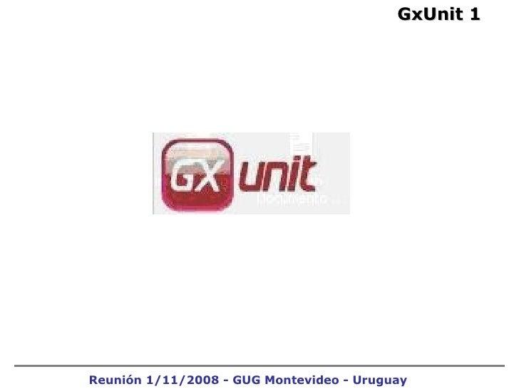 Reunión 1/11/2008 - GUG Montevideo - Uruguay GxUnit 1