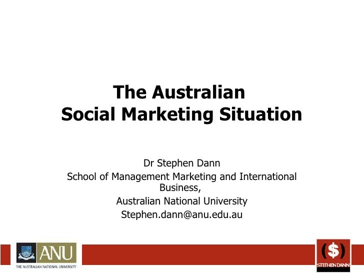 The Australian  Social Marketing Situation Dr Stephen Dann School of Management Marketing and International Business,  Aus...
