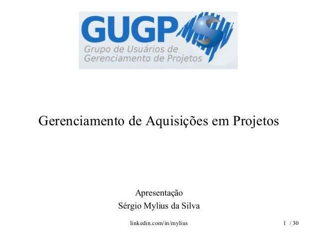 Gerenciamento de Aquisições em ProjetosApresentaçãoSérgio Mylius da Silva1 / 30linkedin.com/in/mylius