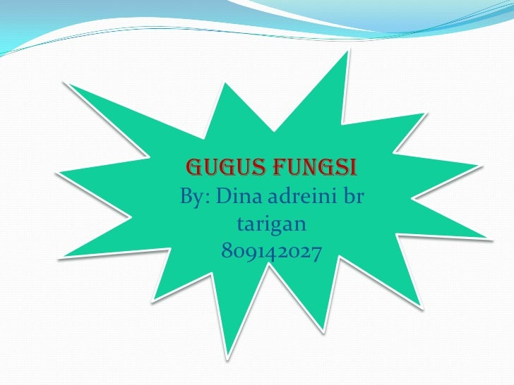Gugusfungsi<br />By: Dina adreinibrtarigan<br />809142027<br />