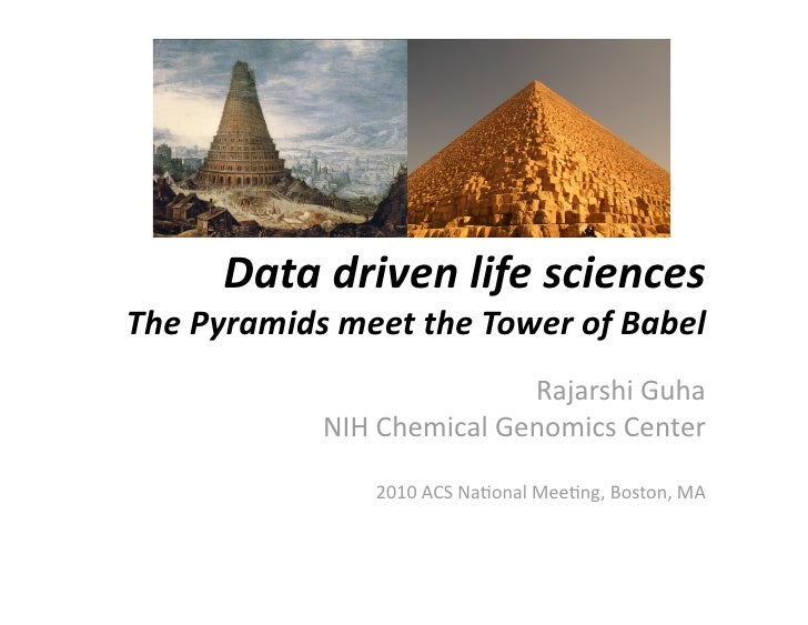 Data driven life sciences   The Pyramids meet the Tower of Babel                             Rajarshi Guha              NI...
