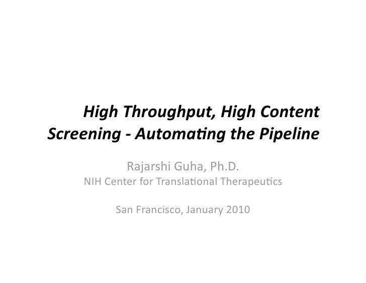 HighThroughput,HighContentScreening‐Automa6ngthePipeline            RajarshiGuha,Ph.D.    NIHCenterforTrans...