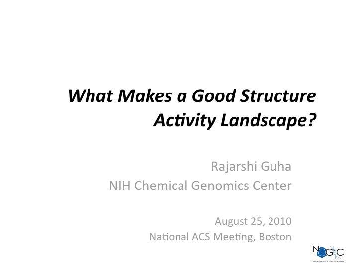 WhatMakesaGoodStructure         Ac2vityLandscape?                     RajarshiGuha     NIHChemicalGenomicsCen...
