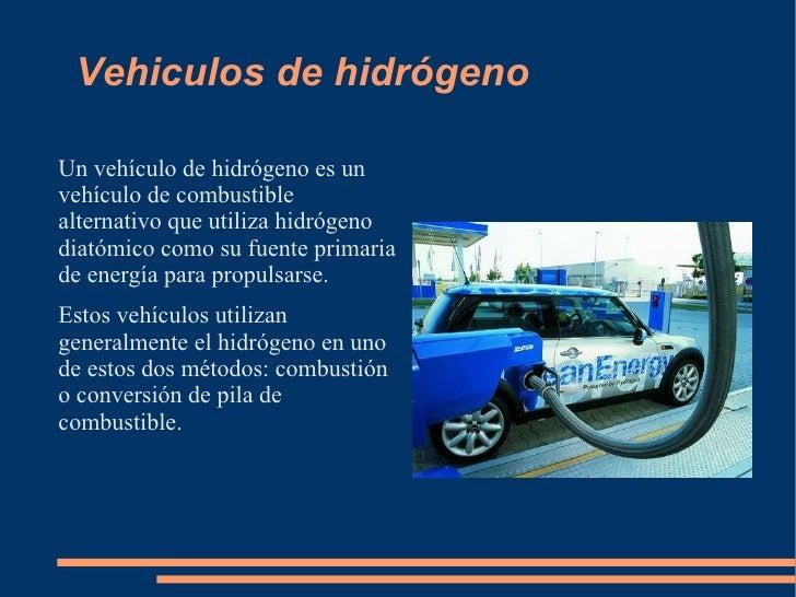Vehiculos de hidrógeno <ul>Un vehículo de hidrógeno es un vehículo de combustible alternativo que utiliza hidrógeno diatóm...
