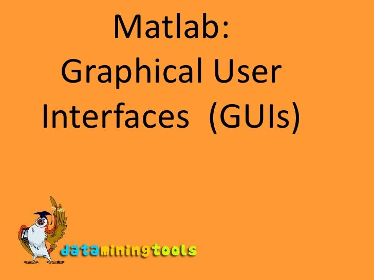 Matlab:Graphical User Interfaces  (GUIs)<br />