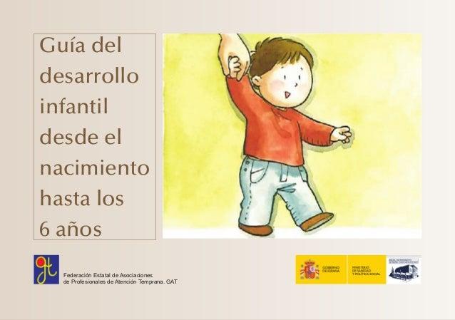 Guía del desarrollo infantil desde el nacimiento hasta los 6 años Federación Estatal de Asociaciones de Profesionales de A...