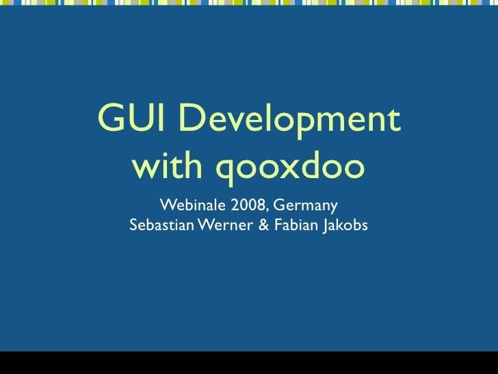 GUI Development  with qooxdoo      Webinale 2008, Germany  Sebastian Werner & Fabian Jakobs