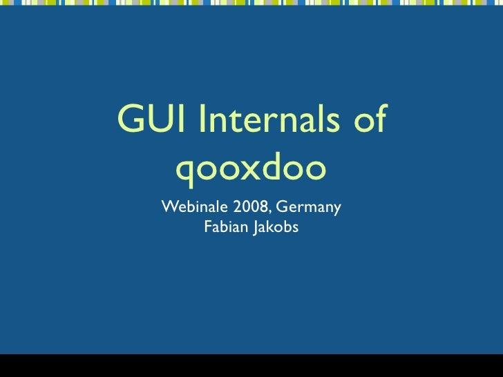 GUI Internals of   qooxdoo   Webinale 2008, Germany       Fabian Jakobs